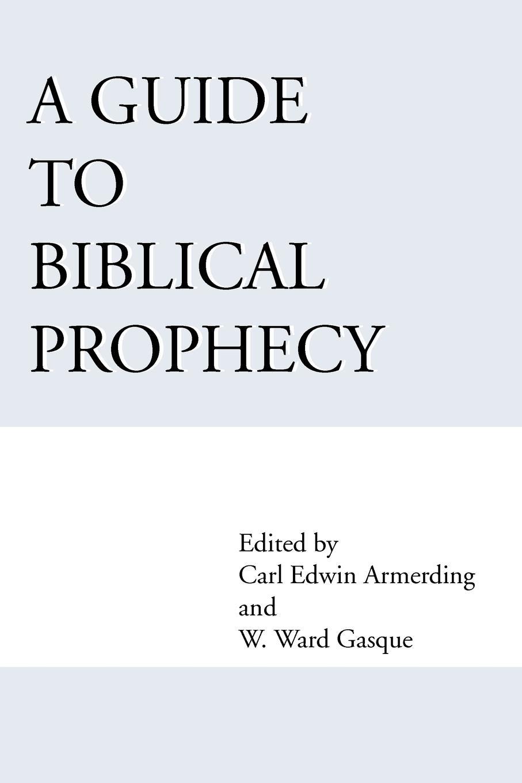 Ward W. Gasque, Carl E. Armerding, Amerding A Guide to Biblical Prophecy