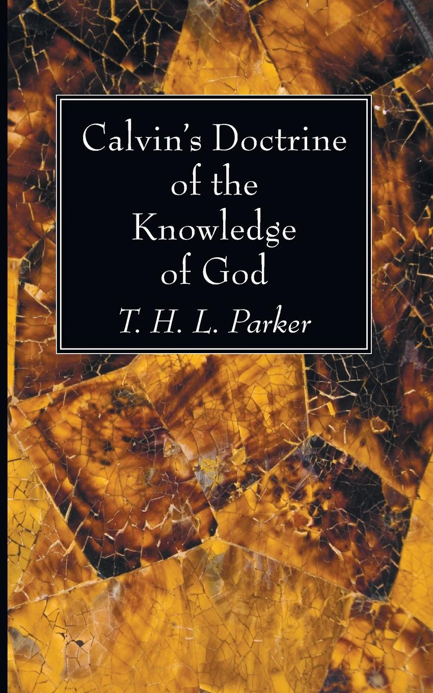 T. H. L. Parker Calvin's Doctrine of the Knowledge of God