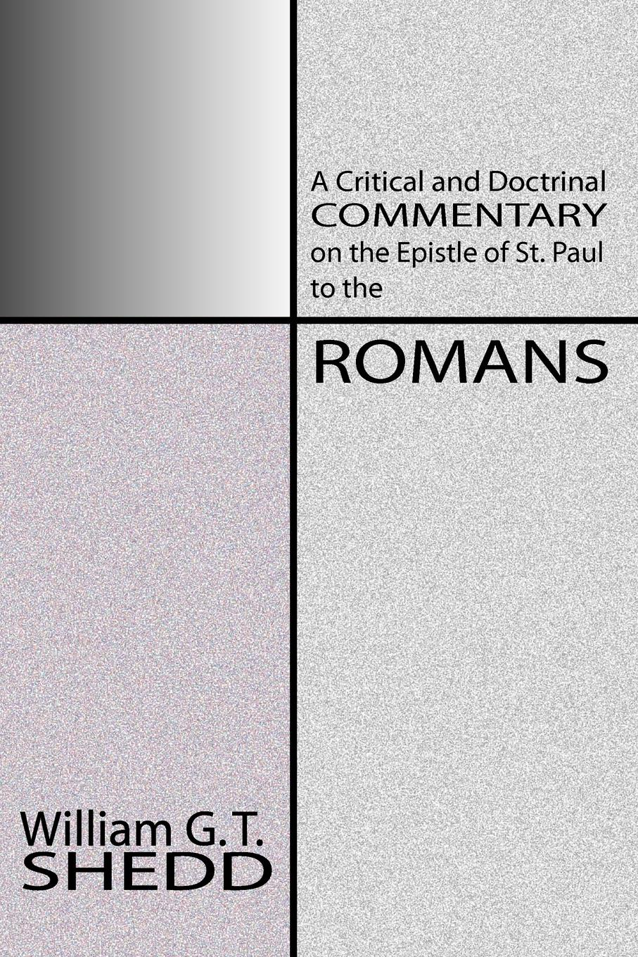William Greenough Thaye Shedd Commentary on Romans. A Critical and Doctrinal Commentary on the Epstle of St. Paul to the Romans st paul mother mater christi meditations on our lady