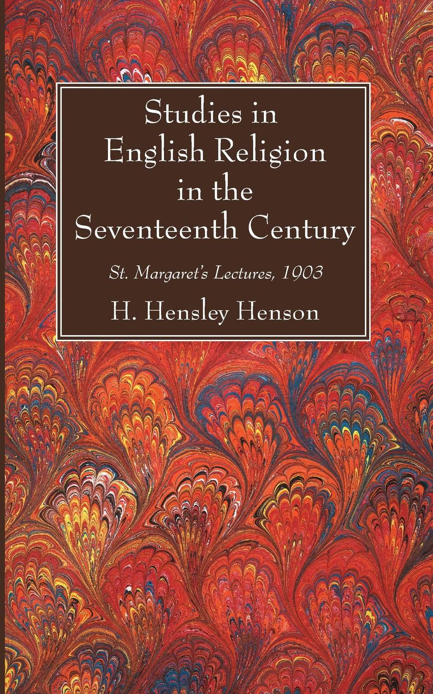 купить H. Hensley Henson Studies in English Religion in the Seventeenth Century. St. Margaret's Lectures, 1903 по цене 1189 рублей