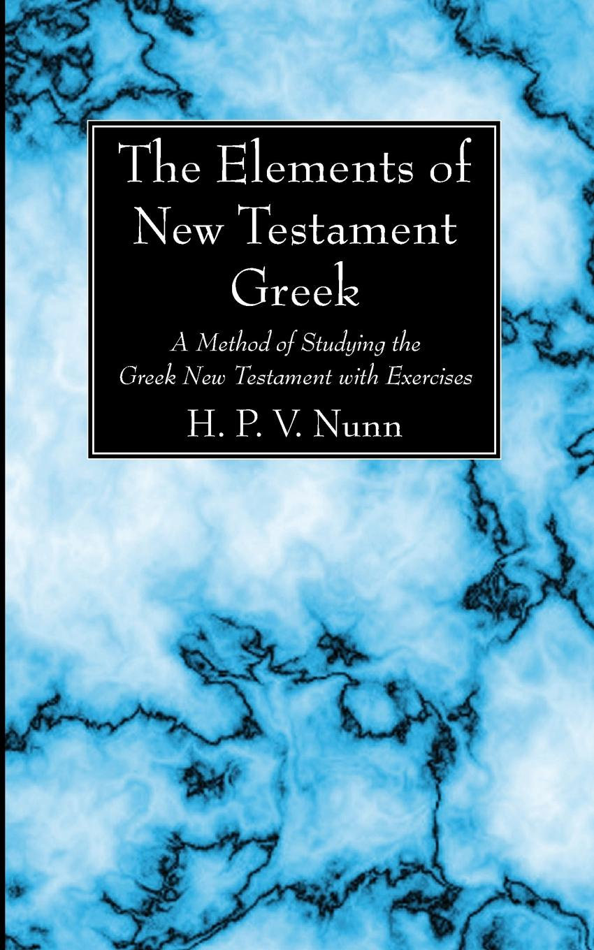 лучшая цена H. P. V. Nunn The Elements of New Testament Greek. A Method of Studying the Greek New Testament with Exercises