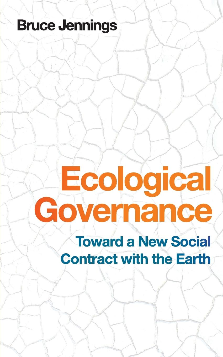 Bruce Jennings Ecological Governance. Toward a New Social Contract with the Earth being ecological