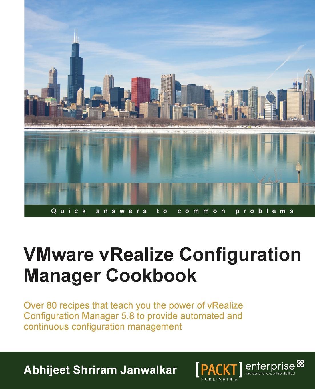 Abhijeet Shriram Janwalkar VMware vRealize Configuration Manager Cookbook manager