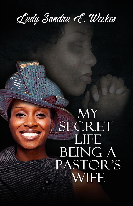 Sandra Weekes My Secret Life Being A Pastor's Wife my secret life
