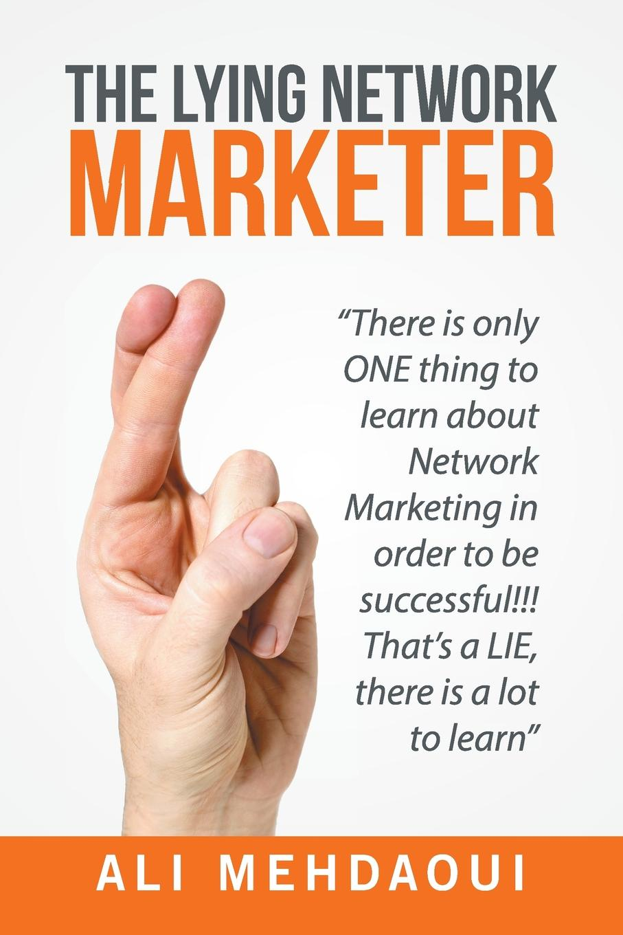 Ali Mehdaoui The Lying Network Marketer. There Is Only One Thing to Learn About Network Marketing in Order to Be Successful!!! That's a Lie, There Is a Lot to Learn gunnar schuster network marketing enrichment or deception