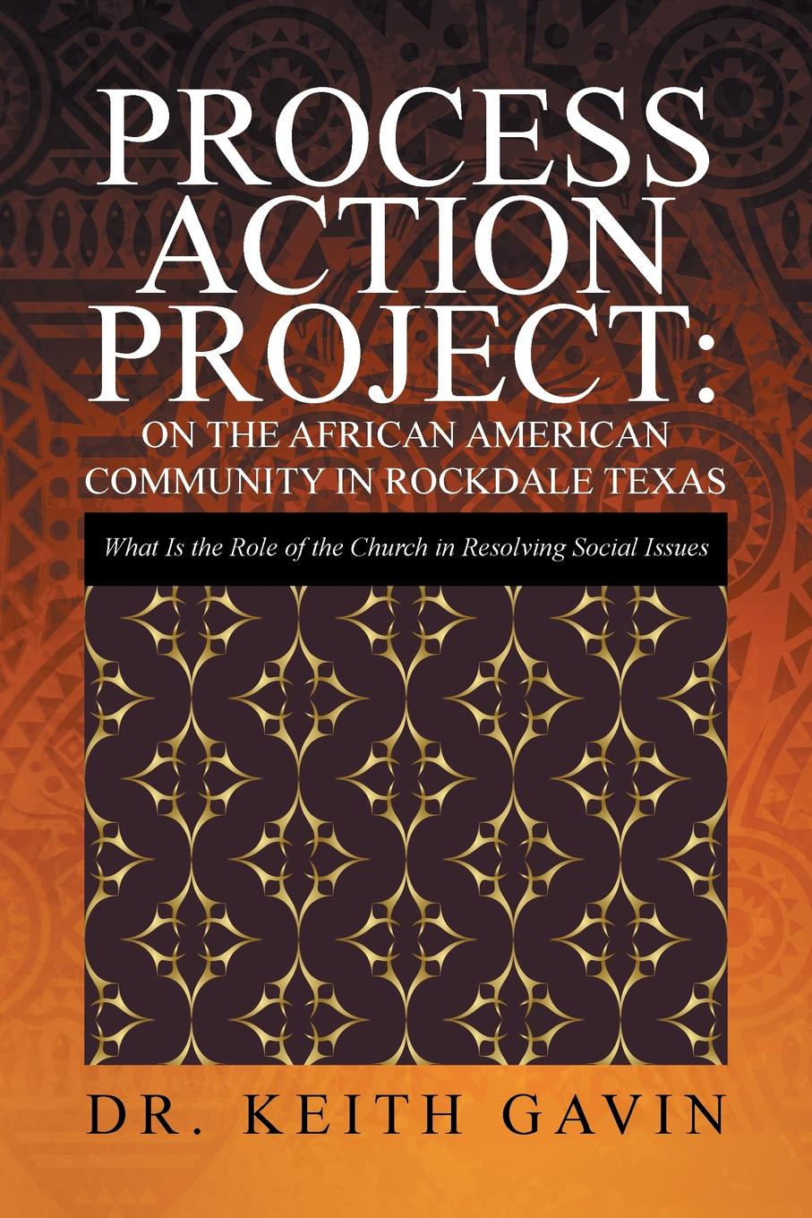 Dr. Keith Gavin Process Action Project. On the African American Community in Rockdale Texas: What Is the Role of the Church in Resolving Social Issues цена