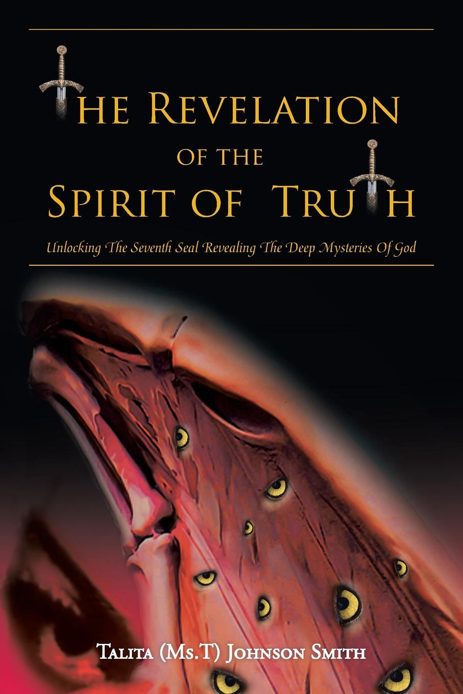 Talita (Ms.T) Johnson Smith The Revelation of the Spirit of Truth. Unlocking The Seventh Seal Revealing The Deep Mysteries Of God virginia smith into the deep