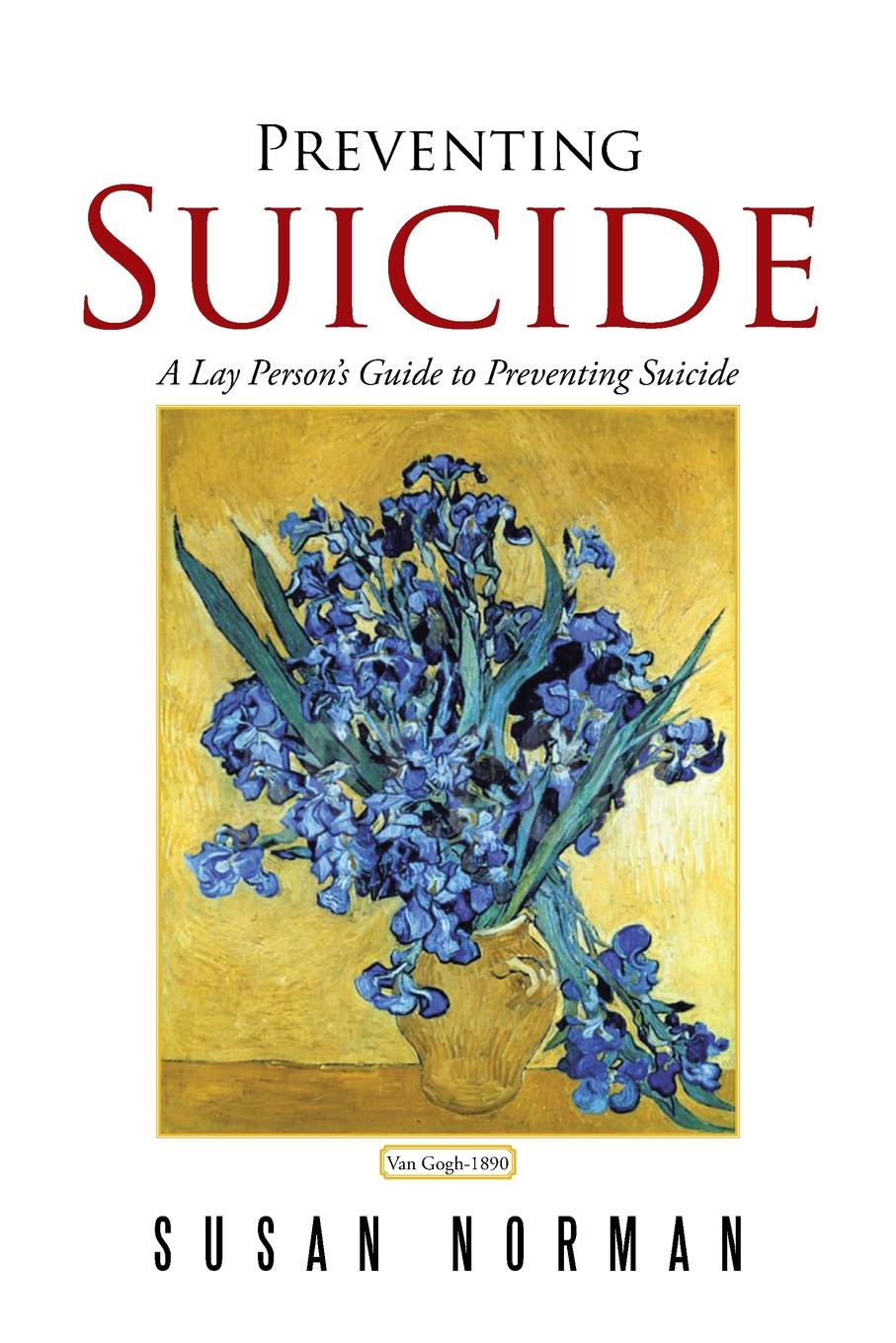 Susan Norman Preventing Suicide. A Lay Person's Guide to Preventing Suicide alistair gentry career suicide