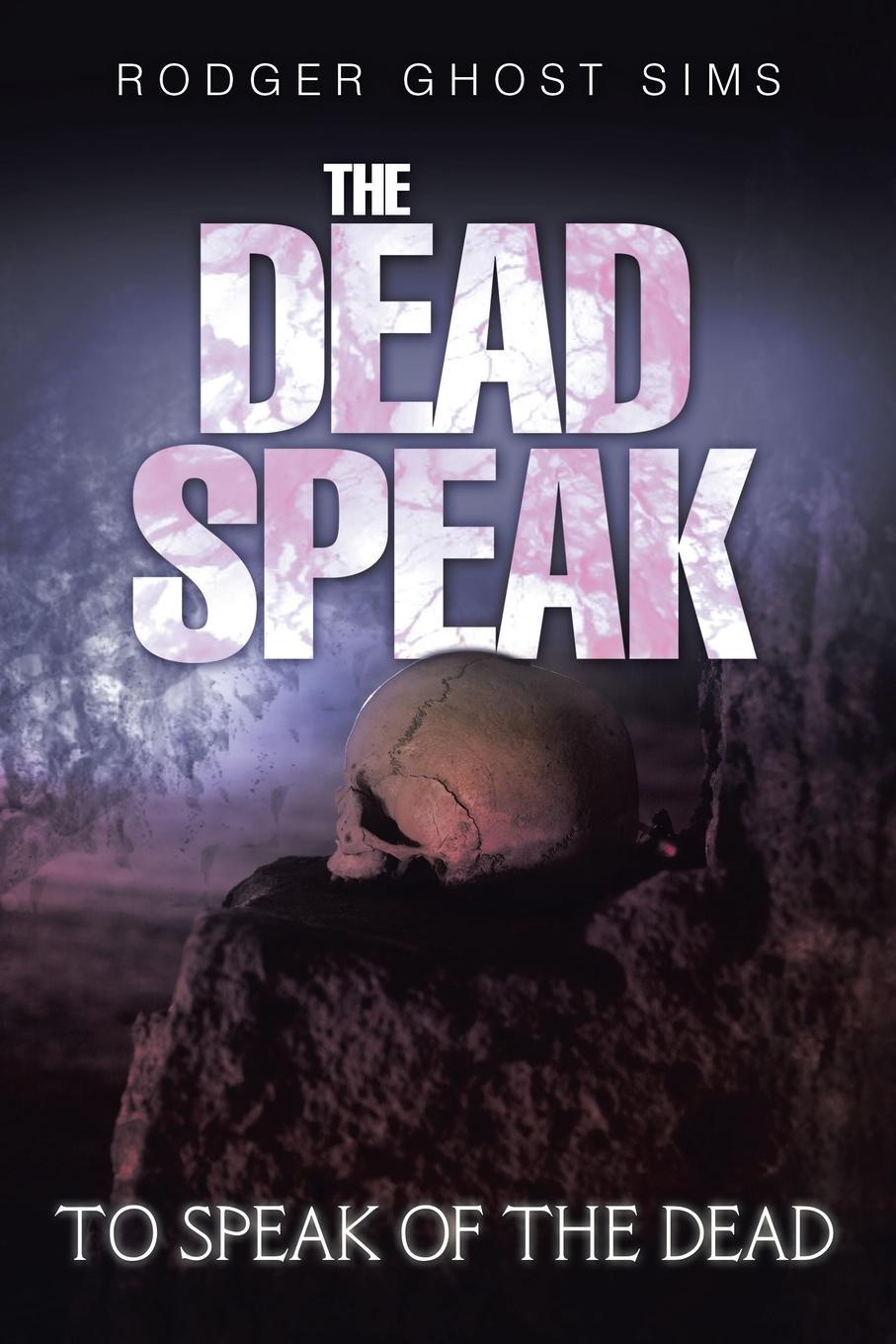 Rodger Ghost Sims The Dead Speak. To Speak of the