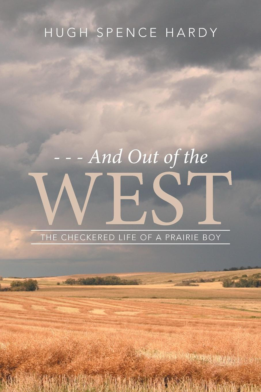 цена на Hugh Spence Hardy - - - And Out of the WEST. The Checkered Life of a Prairie Boy