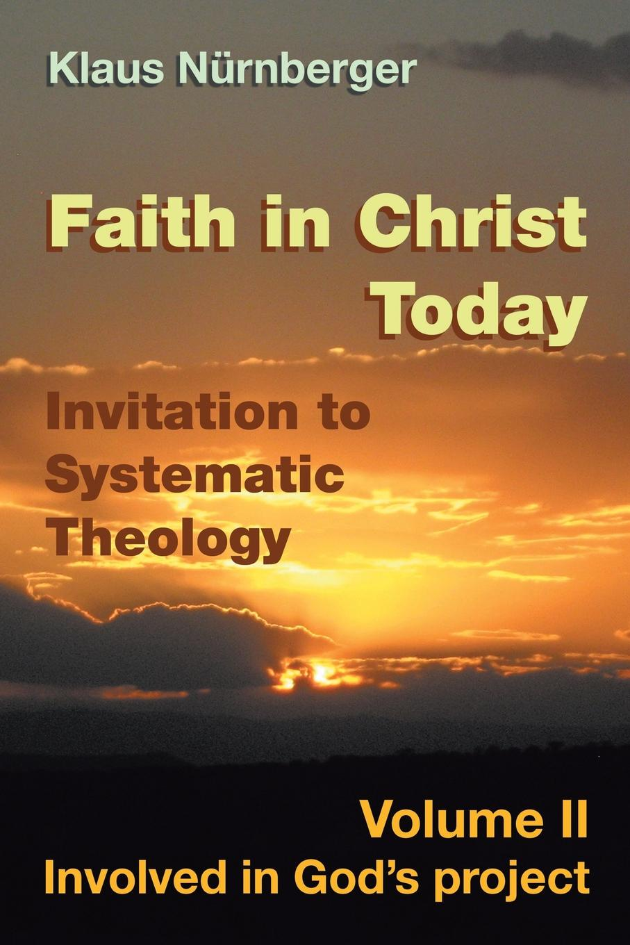 Klaus Nurnberger Faith in Christ today Invitation to Systematic Theology Volume II Involved in God's project