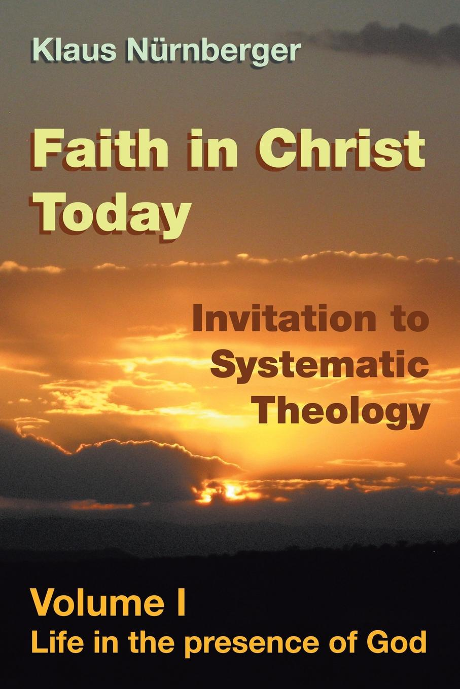 Klaus Nurnberger Faith in Christ Today Invitation to Systematic Theology. Volume I Life in the presence of God john macquarrie the faith of the people of god a lay theology