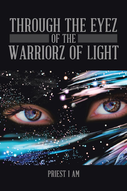 Priest I AM Through the Eyez of the Warriorz of Light priest i am through the eyez of the warriorz of light