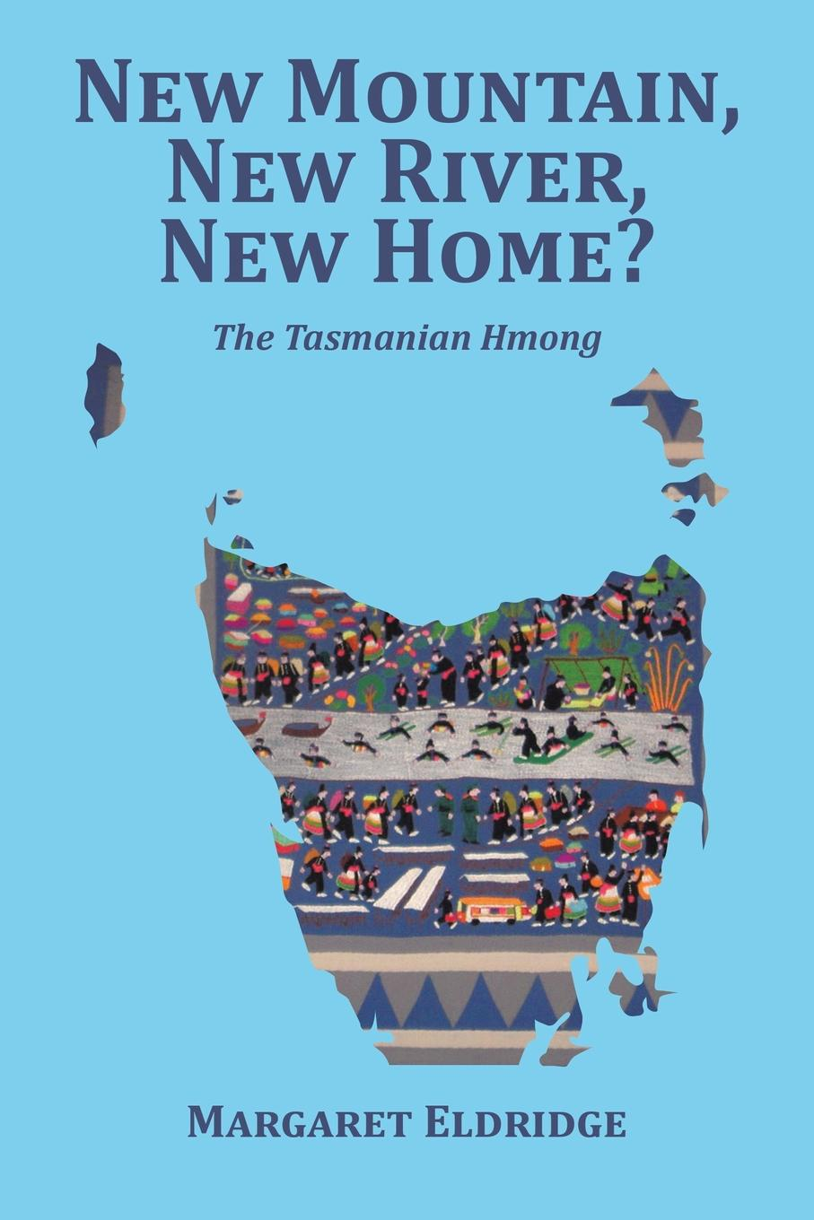 Margaret Eldridge New Mountain, New River, New Home?. The Tasmanian Hmong цены
