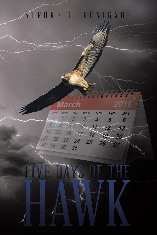 Stroke T. Renigade Five Days of the Hawk five days