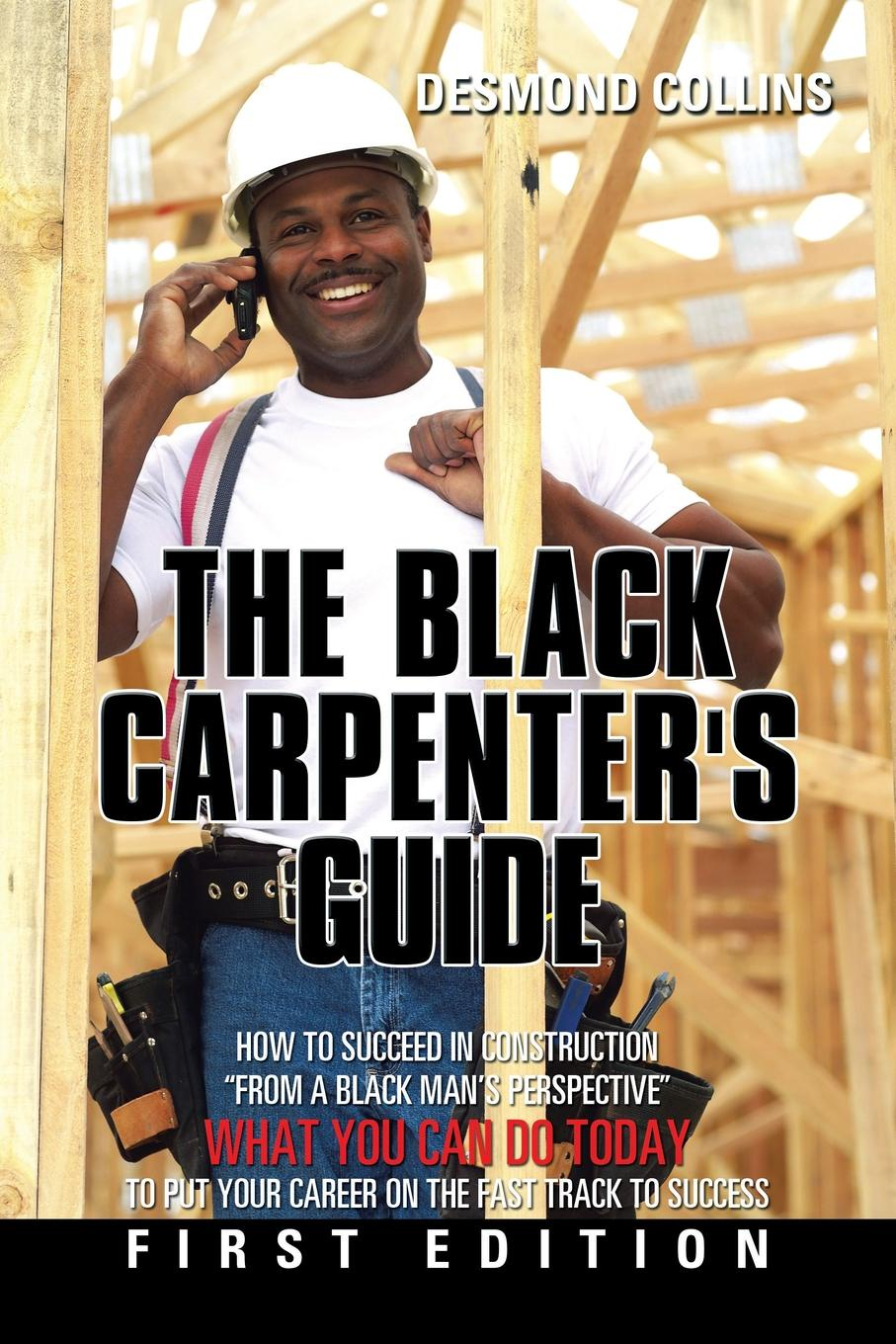 Фото - Desmond Collins The Black Carpenter's Guide. How to succeed in construction From a black man's perspective WHAT YOU CAN DO TODAY to put your career on the fast track to success how to track a dragon