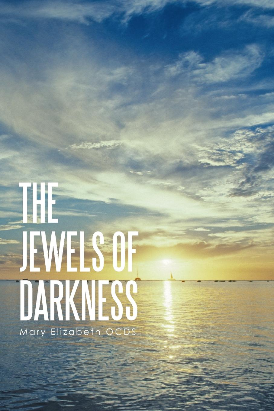 Mary Elizabeth OCDS The Jewels of Darkness