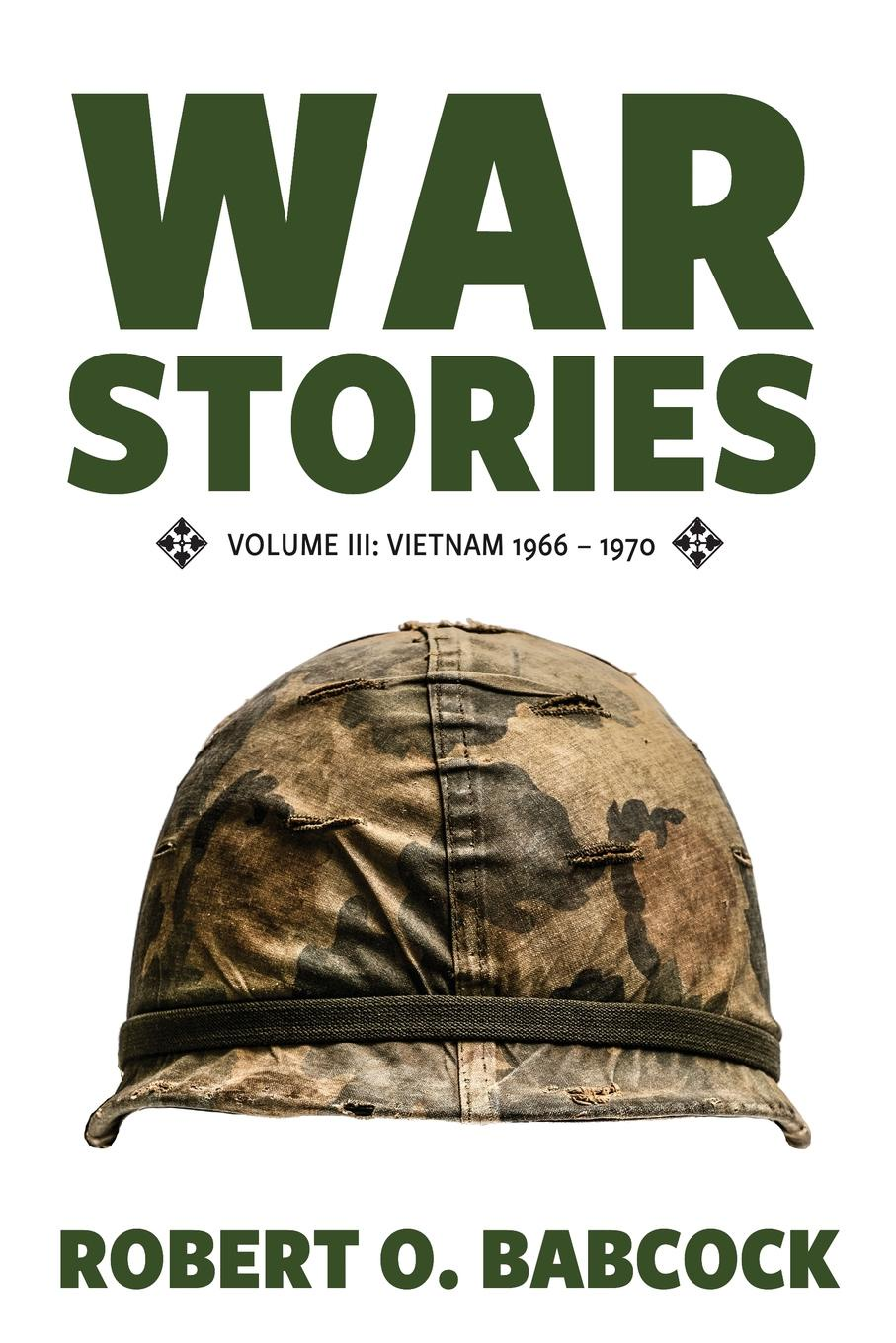 Robert O. Babcock War Stories Volume III. Vietnam 1966 - 1970