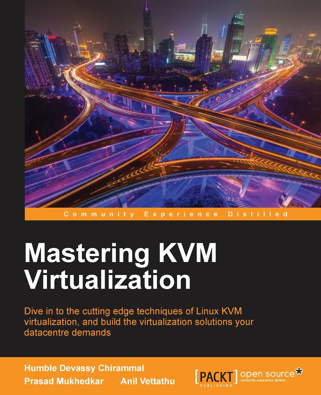 Prasad Mukhedkar, Anil Vettathu, Humble Devassy Chirammal Mastering KVM Virtualization bimala prasad baruah puja khare dr bimala prasad baruah sulfur in tertiary indian coals