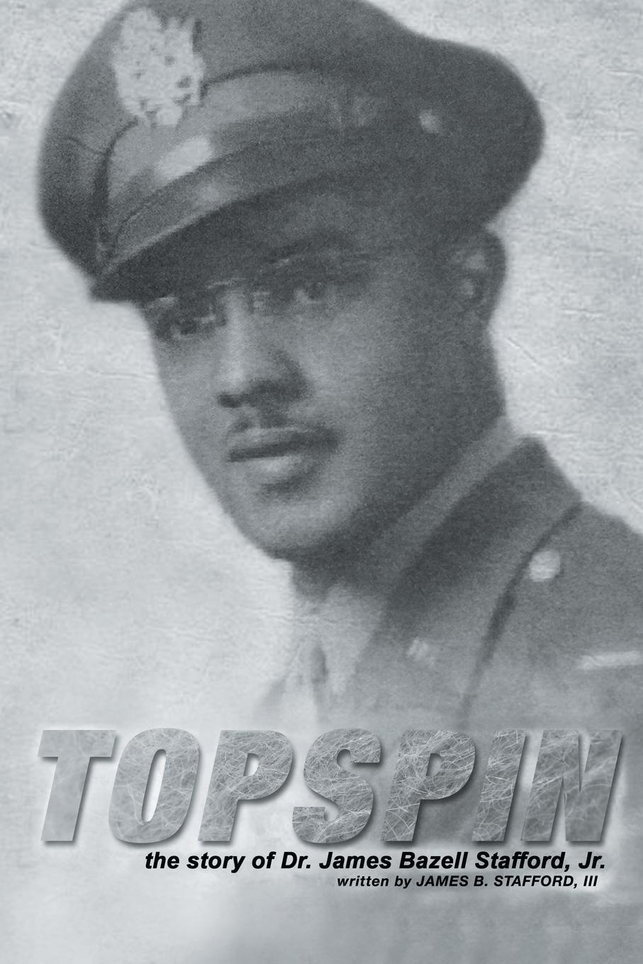 III James B. Stafford Topspin. The Story of Dr. Bazell Stafford, Jr.