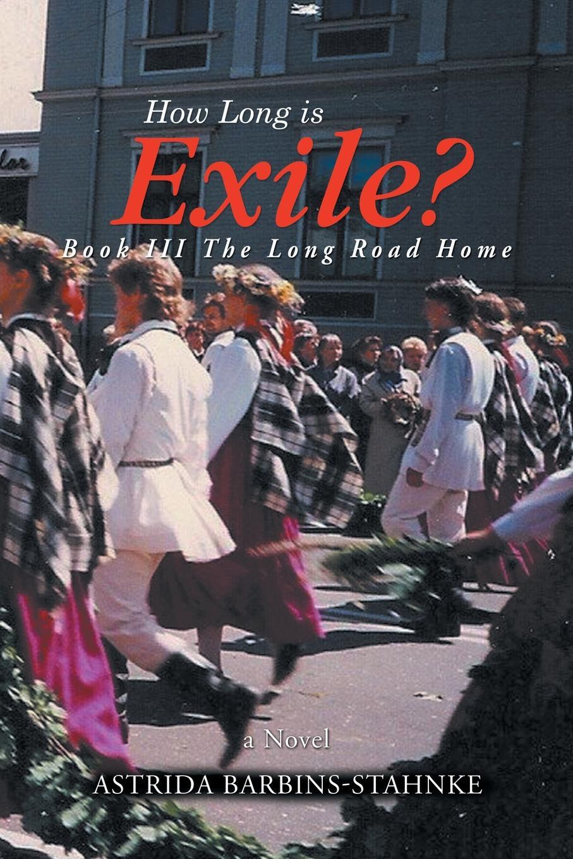 Astrida Barbins-Stahnke How Long is Exile?. BOOK III The Long Road Home