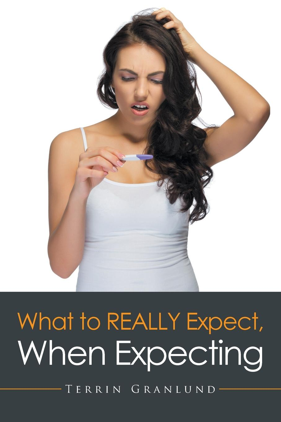 Terrin Granlund What To REALLY Expect, When Expecting. carol grace expecting