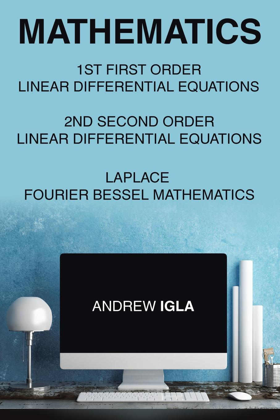 Andrew Igla Mathematics 1st First Order Linear Differential Equations 2nd Second Order Linear Differential Equations Laplace Fourier Bessel Mathematics dc house 6inch 12v 5 7mm s solar tracker 150mm 15000n linear actuator multi purpose linear actuator