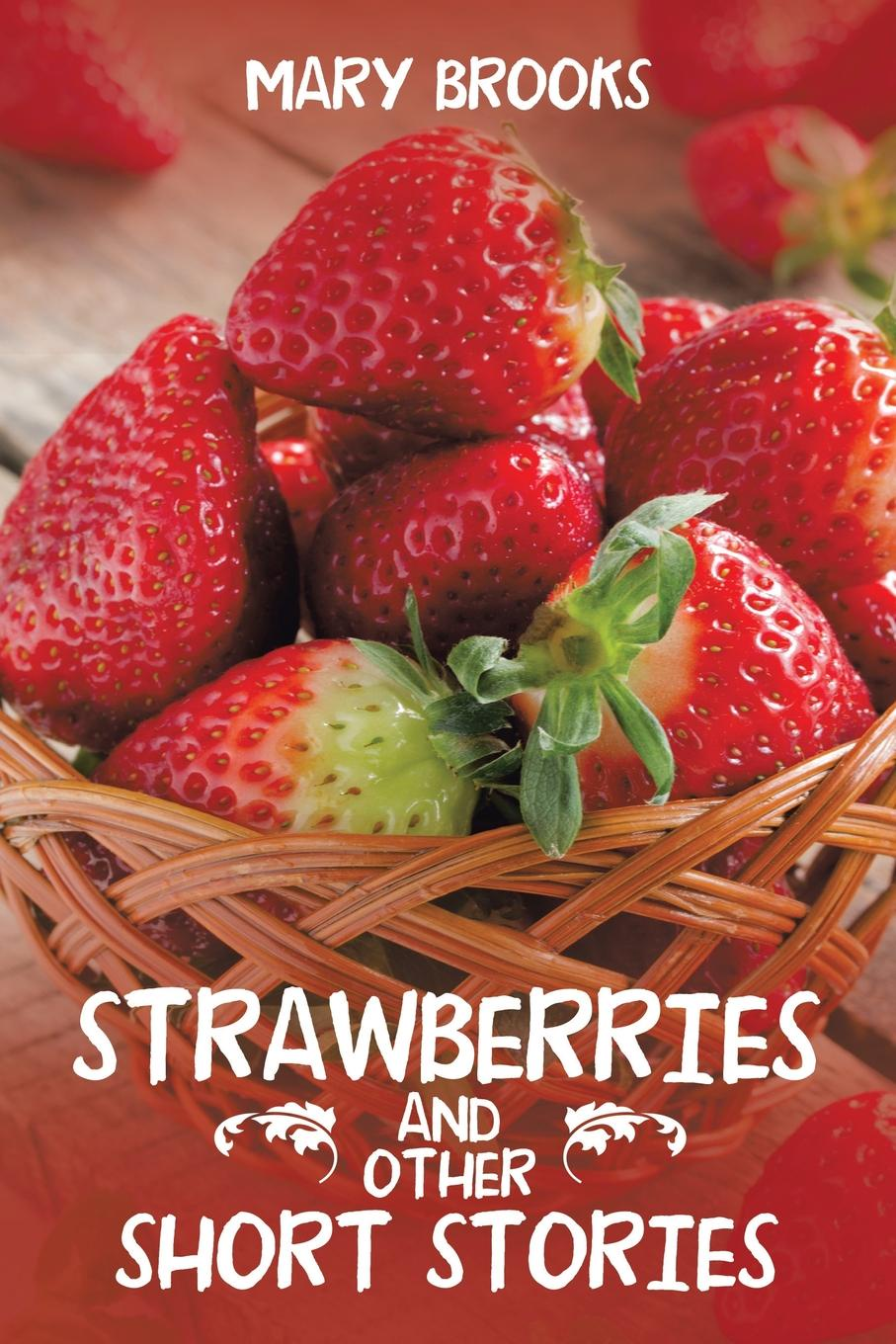 Mary Brooks Strawberries and Other Short Stories mary brooks water lilies and other short stories
