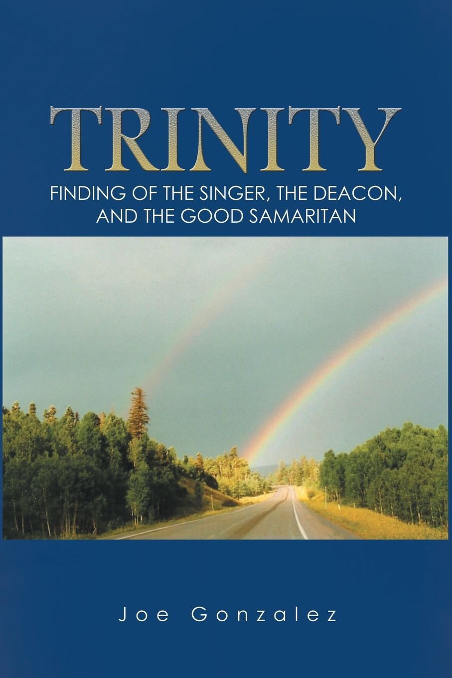Joe Gonzalez Trinity. Finding of the Singer, the Deacon, and the Good Samaritan dr debra stewart finding the good in the workplace bully
