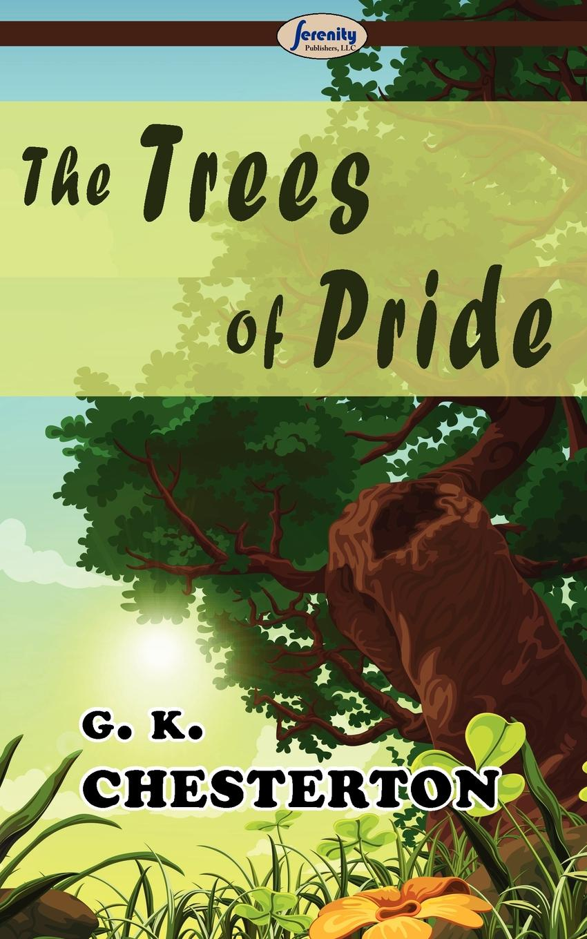 Gilbert Keith Chesterton The Trees of Pride gilbert keith chesterton a miscellany of men