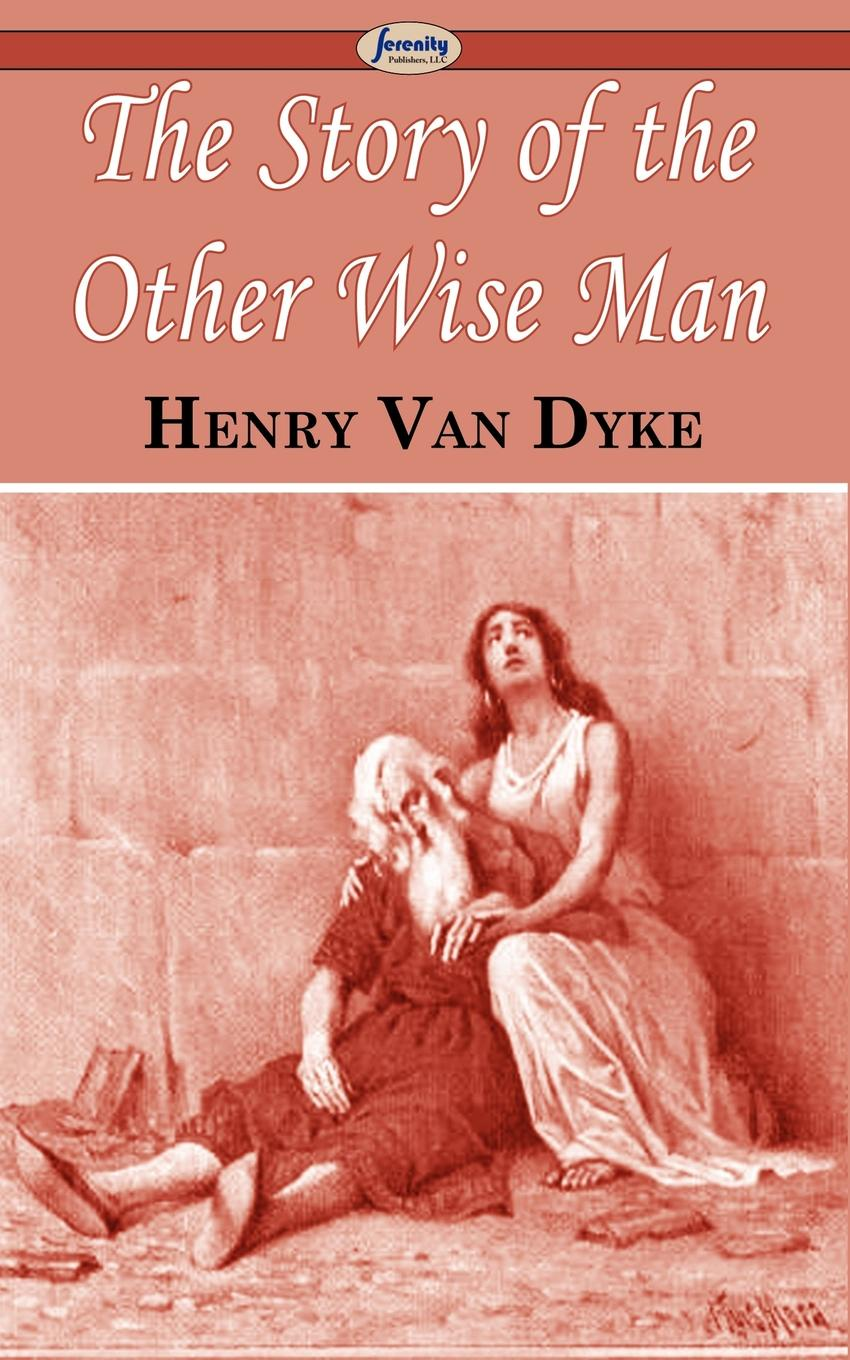 Henry Van Dyke The Story of the Other Wise Man henry van dyke the poetry of tennyson