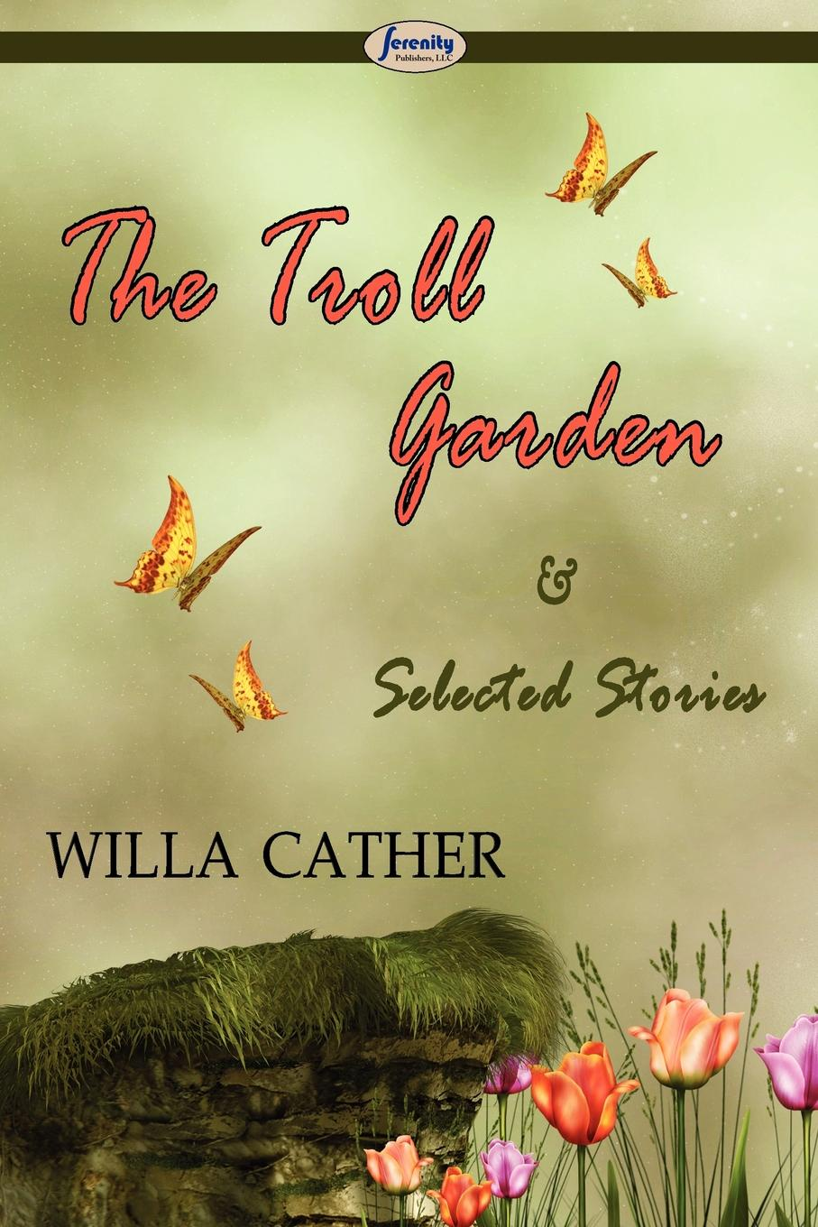 Willa Cather The Troll Garden & Selected Stories the selected stories