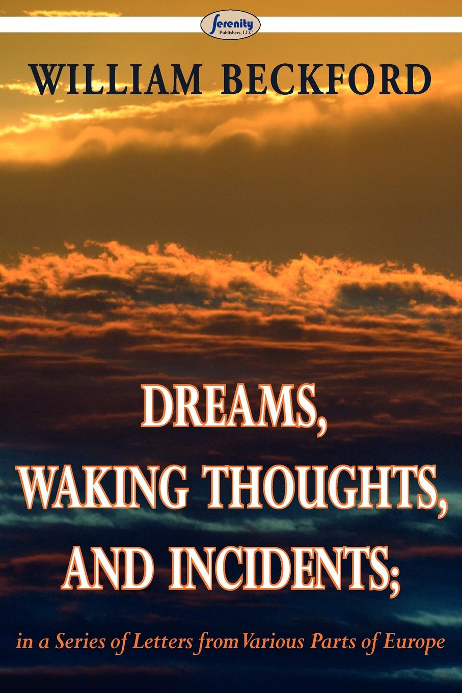 William Beckford Dreams, Waking Thoughts, and Incidents