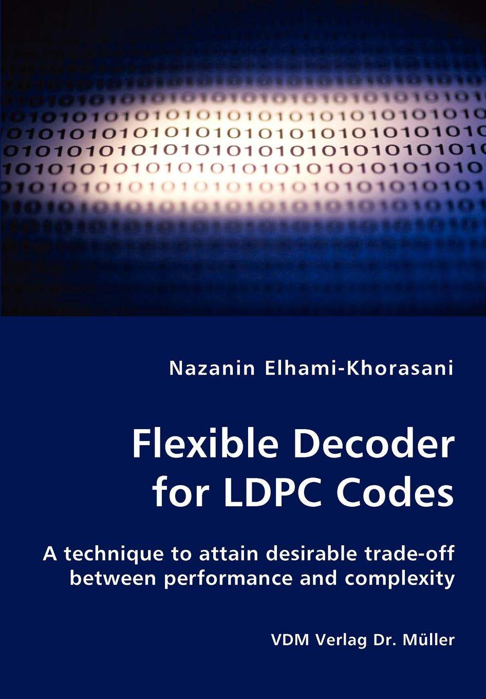 Nazanin Elhami-Khorasani Flexible Decoder for LDPC Codes - A technique to attain desirable trade-off between performance and complexity kinsella sophie a desirable residence