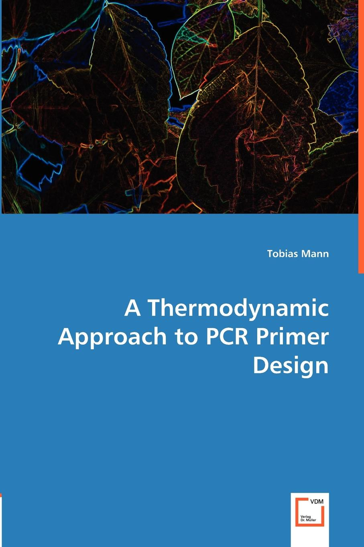 Tobias Mann A Thermodynamic Approach to PCR Primer Design zahra jeirani thermodynamic investigation of wax precipitation