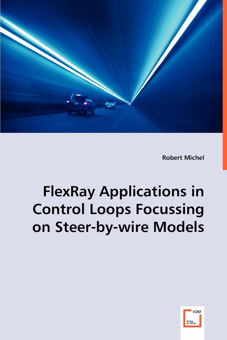 Robert Michel FlexRay Applications in Control Loops Focussing on Steer-by-wire Models xekalaki evdokia arch models for financial applications
