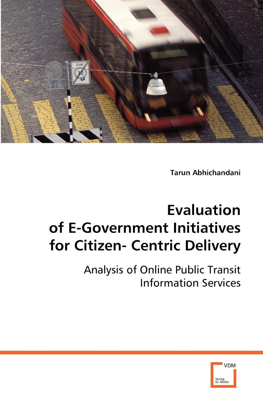 Tarun Abhichandani Evaluation of E-Government Initiatives for Citizen-Centric Delivery a generic architecture for e government and e democracy
