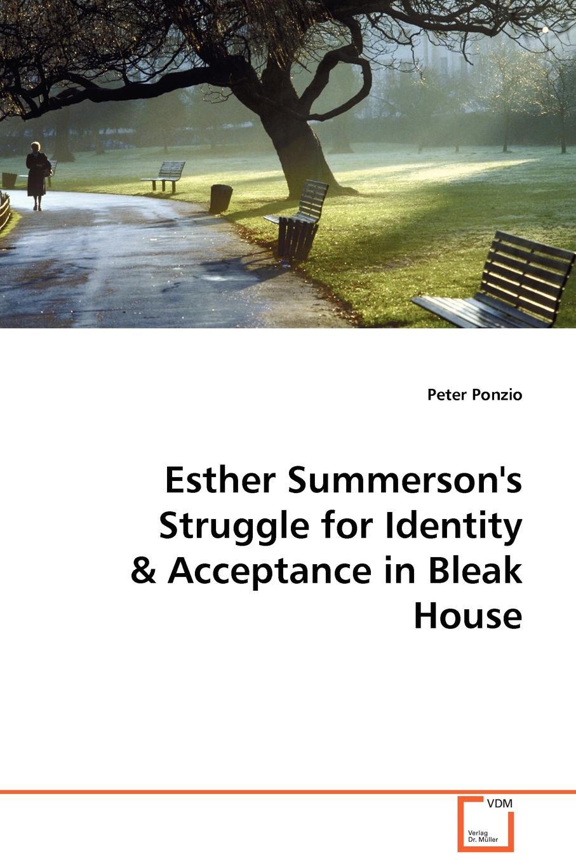 Peter Ponzio Esther Summerson's Struggle for Identity & Acceptance in Bleak House bleak house i
