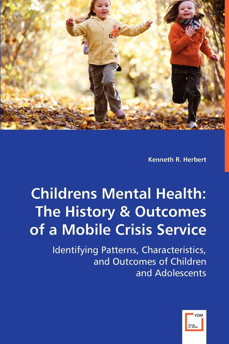 Kenneth R. Herbert Childrens Mental Health. The History & Outcomes of a Mobile Crisis Service walker carl work and the mental health crisis in britain