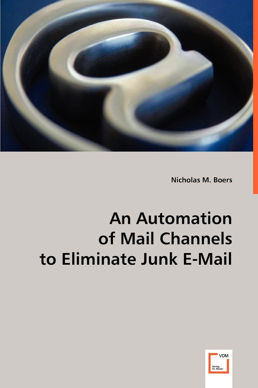 Nicholas M. Boers An Automation of Mail Channels to Eliminate Junk E-Mail joe vitale the e code 34 internet superstars reveal 44 ways to make money online almost instantly using only e mail