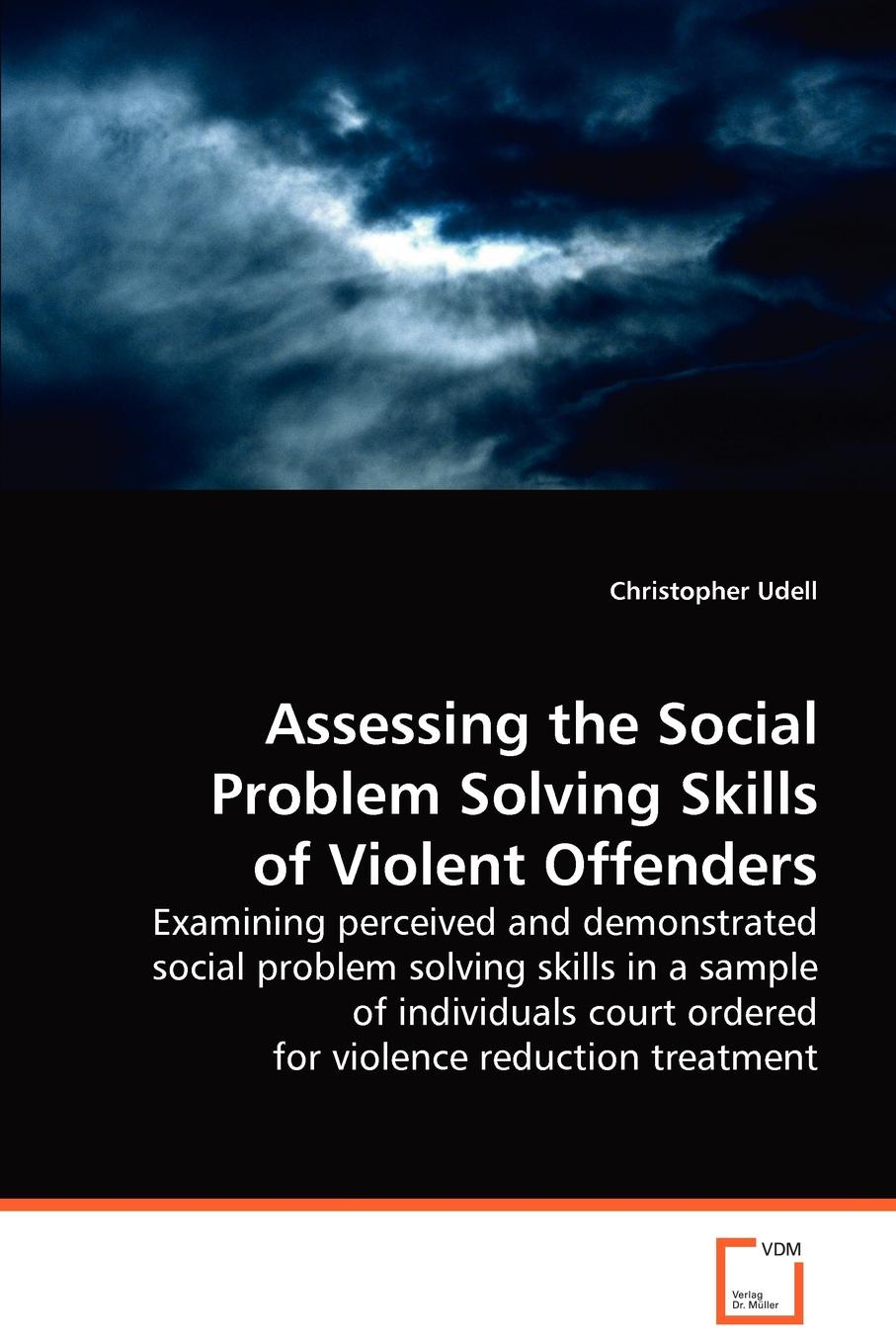 Christopher Udell Assessing the Social Problem Solving Skills of Violent Offenders assessing creativity
