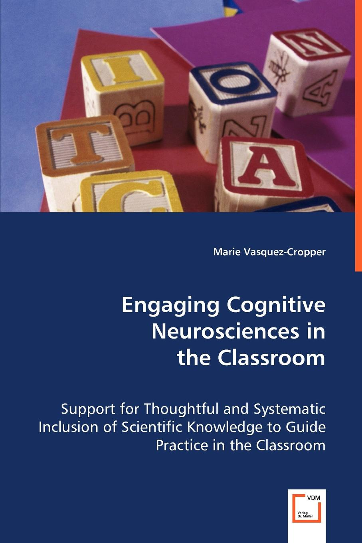 Marie Vasquez-Cropper Engaging Cognitive Neurosciences in the Classroom