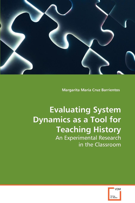 Margarita María Cruz Barrientos Evaluating System Dynamics as a Tool for Teaching History недорго, оригинальная цена