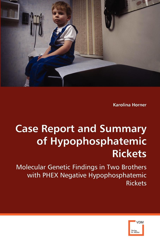 Karolina Horner Case Report and Summary of Hypophosphatemic Rickets