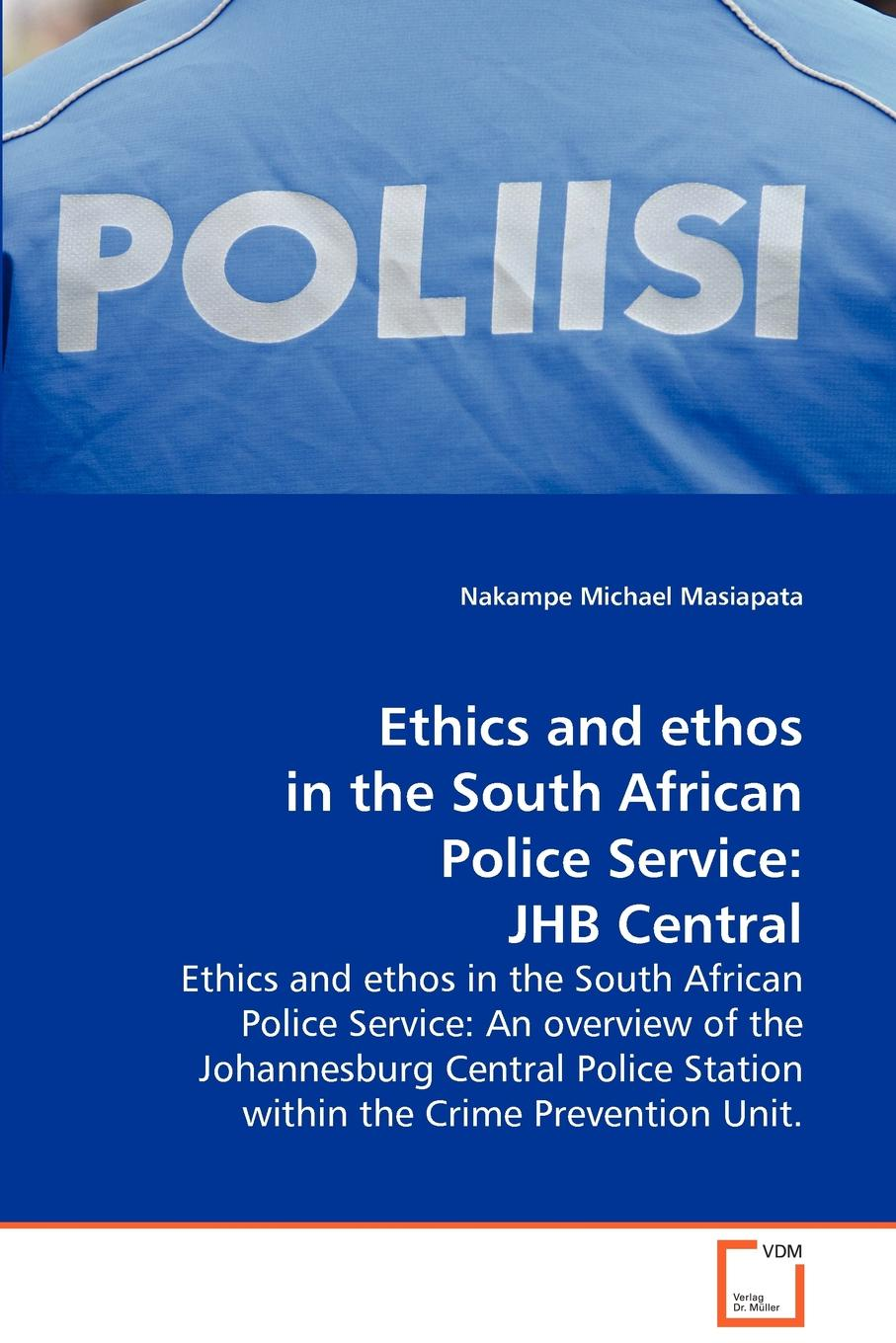 Nakampe Michael Masiapata Ethics and ethos in the South African Police Service south african style