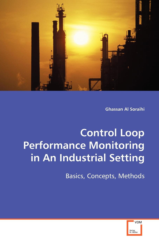 Ghassan Al Soraihi Control Loop Performance in an Industrial Setting цена 2017