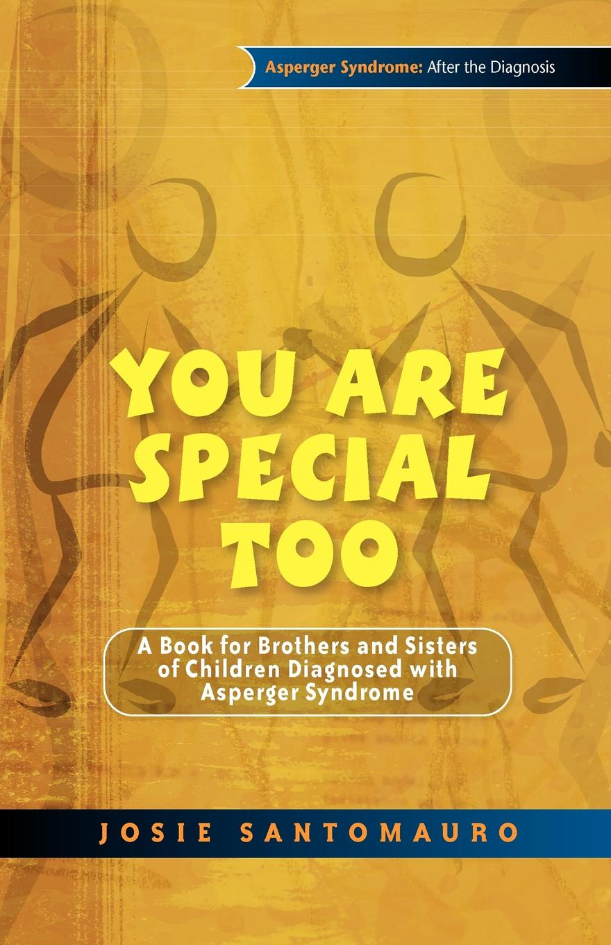 цена Josie Santomauro You Are Special Too. A Book for Brothers and Sisters of Children Diagnosed with Asperger Syndrome в интернет-магазинах