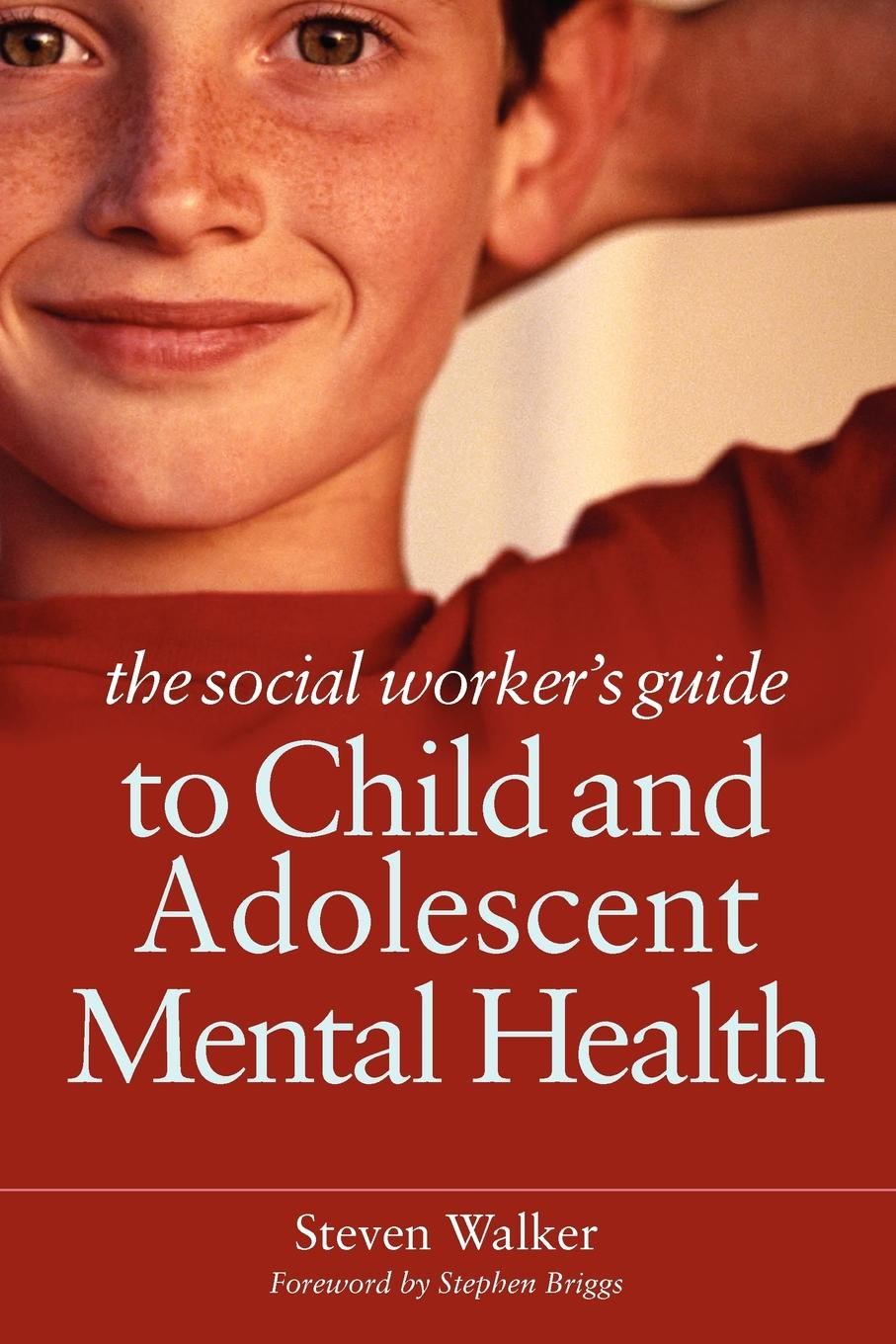 Steven Walker The Social Worker's Guide to Child and Adolescent Mental Health theodore beauchaine p child and adolescent psychopathology