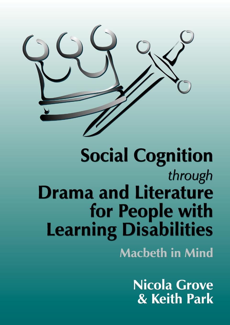 Nicola Grove, Keith Park Social Cognition Through Drama and Literature for People with Learning Disabilities