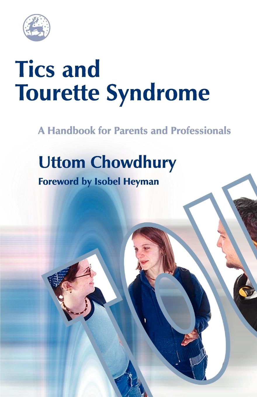 Uttom Chowdhury, Isobel Heyman Tics and Tourette Syndrome. A Handbook for Parents Professionals